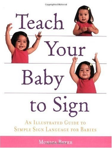 Bestseller Books Online Teach Your Baby to Sign: An Illustrated Guide to Simple Sign Language for Babies Monica Beyer $12.21  - http://www.ebooknetworking.net/books_detail-1592332730.html