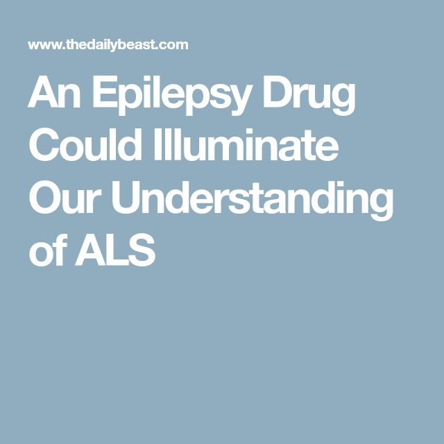 An Epilepsy Drug Could Illuminate Our Understanding of ALS