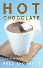 Hot Chocolate: 50 Heavenly Cups of Comfort [Hardcover]