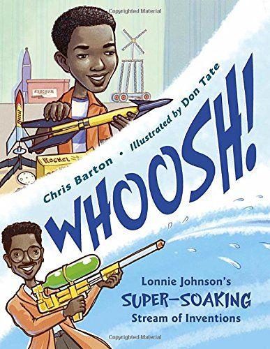 Whoosh! Lonnie Johnson's Super-Soaking Stream of Inventions, by Chris Barton | Booklist Online