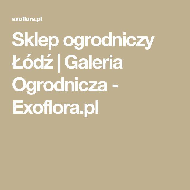 Sklep ogrodniczy Łódź | Galeria Ogrodnicza - Exoflora.pl
