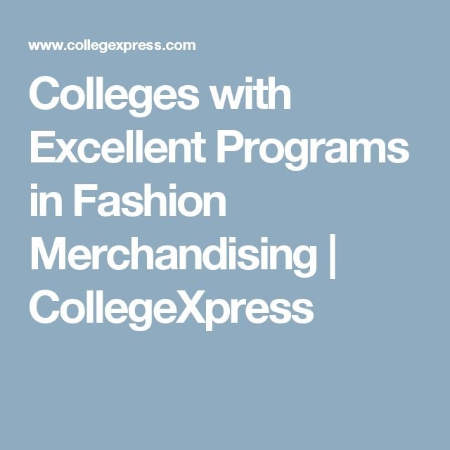 Colleges with Excellent Programs in Fashion Merchandising | CollegeXpress
