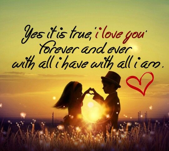 its is true i love you forever and ever with all i have