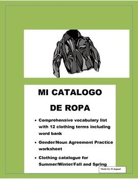 Mi Catalogo de RopaA creative lesson plan to allow your students to design a clothing catalogue practicing a reviewing colors, clothing vocabulary, learning materials and sizes. This package includes:-Clothing vocabulary worksheet with 12 clothing terms and  a word bank-Color vocabualry worksheet excellent resource for current and future projects - Materials and sizes=  Great life long learner resource.
