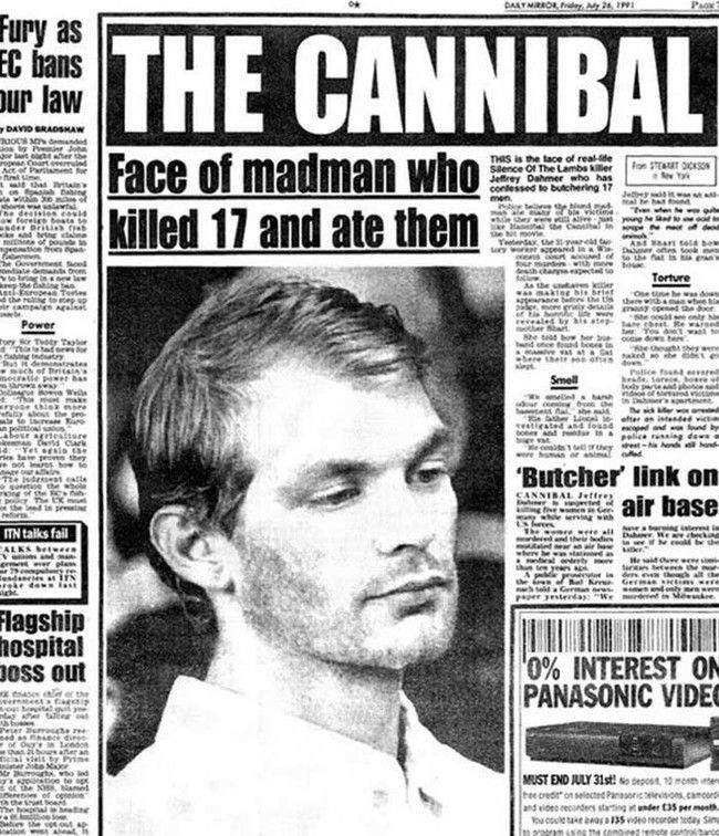 Jeffery Dahmer. Another killer I relate to. If I ever killed someone, I would probably eat them. There's no need to be wasteful.