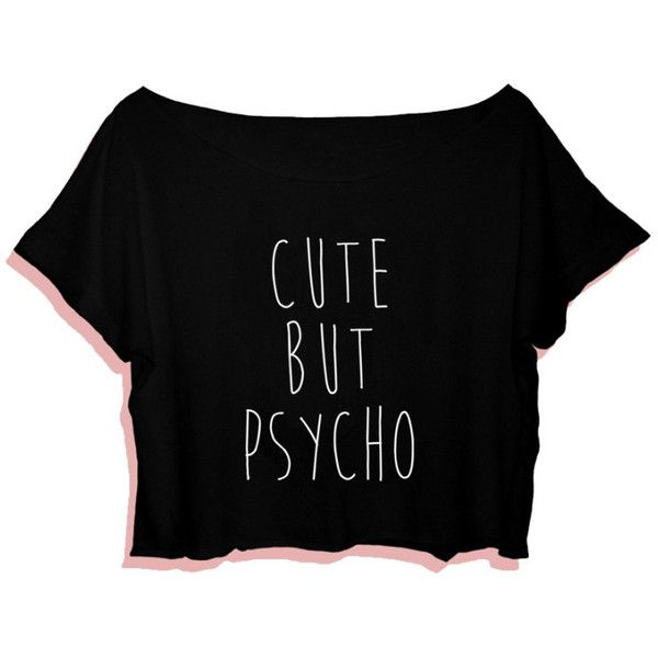 Cute But Psycho T-Shirt, Crop Tee, Tumblr T-Shirt, Handmade Crop Top,... ($11) ❤ liked on Polyvore featuring tops, t-shirts, hipster tops, hipster t shirts, hipster tees, crop tee and black and white crop top