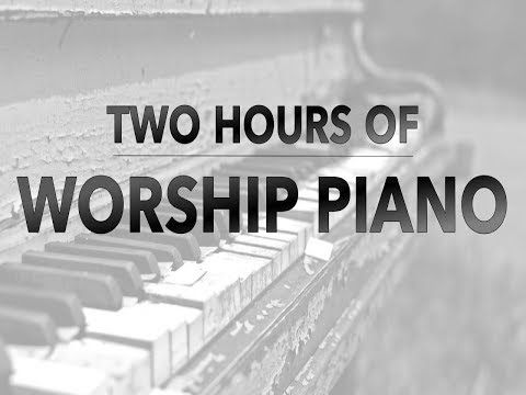 Two Hours of Worship Piano | Hillsong | Elevation | Bethel