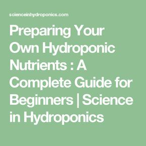 Preparing Your Own Hydroponic Nutrients : A Complete Guide for Beginners | Science in Hydroponics