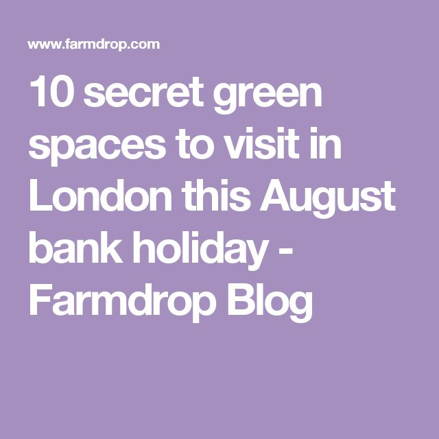 10 secret green spaces to visit in London this August bank holiday - Farmdrop Blog