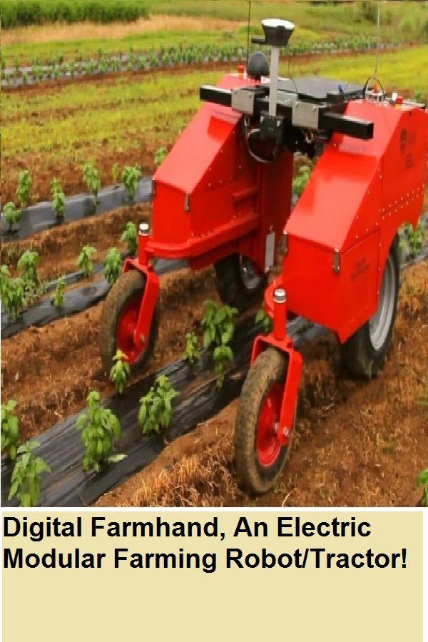 Digital Farmhand An Electric Modular Farming Robot Tractor With Images Farming Technology Tractors Farm