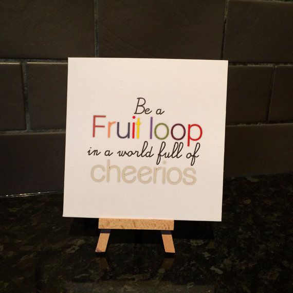 Be A Fruitloop In A World Full Of Cheerios Quote: 88 Best Images About Give :: Cards On Pinterest
