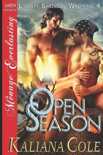 Open Season [Liberty Springs, Wyoming 4] (Siren Publishing Menage Everlasting) by Kaliana Cole,http://www.amazon.com/dp/1622413164/ref=cm_sw_r_pi_dp_bF0Ftb021E9JAZ4H