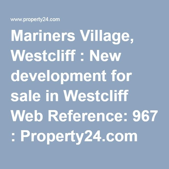 Mariners Village, Westcliff : New development for sale in Westcliff Web Reference: 967 : Property24.com