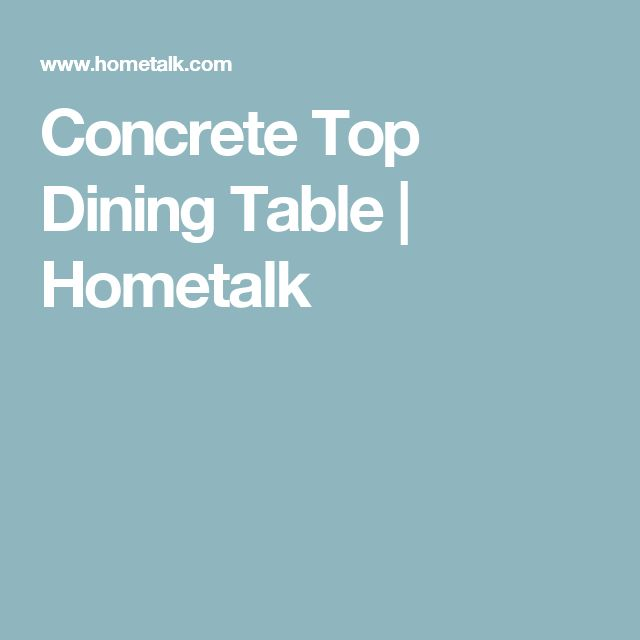 Concrete Top Dining Table | Hometalk