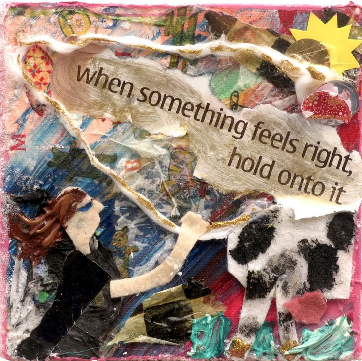 When Something Feels Right, Hold Onto It - creative affirmations, art, exercises & activities to help you find happiness and surprises, family fun, and discoveries. DIY, inspiration