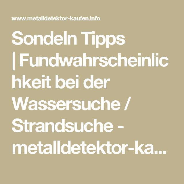 Sondeln Tipps |Fundwahrscheinlichkeit bei der Wassersuche / Strandsuche - metalldetektor-kaufen.info