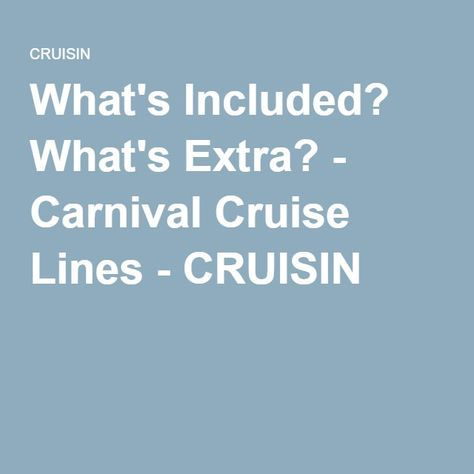 What's Included? What's Extra? - Carnival Cruise Lines - CRUISIN