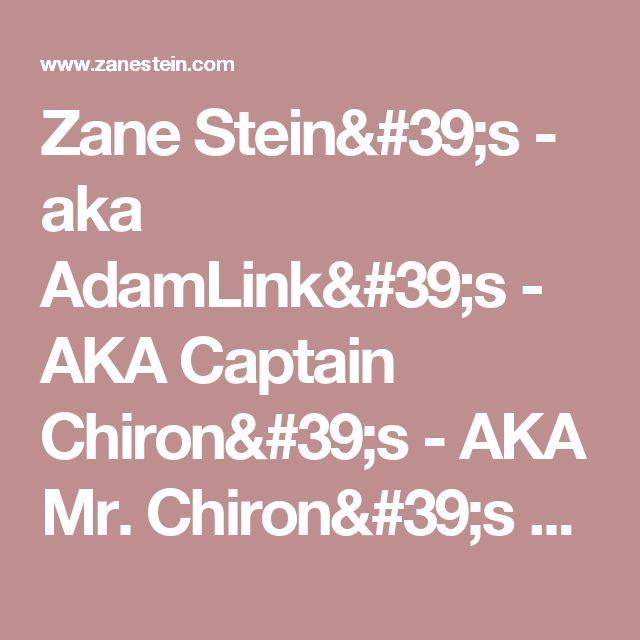 Zane Stein's - aka AdamLink's - AKA Captain Chiron's - AKA Mr. Chiron's  Website