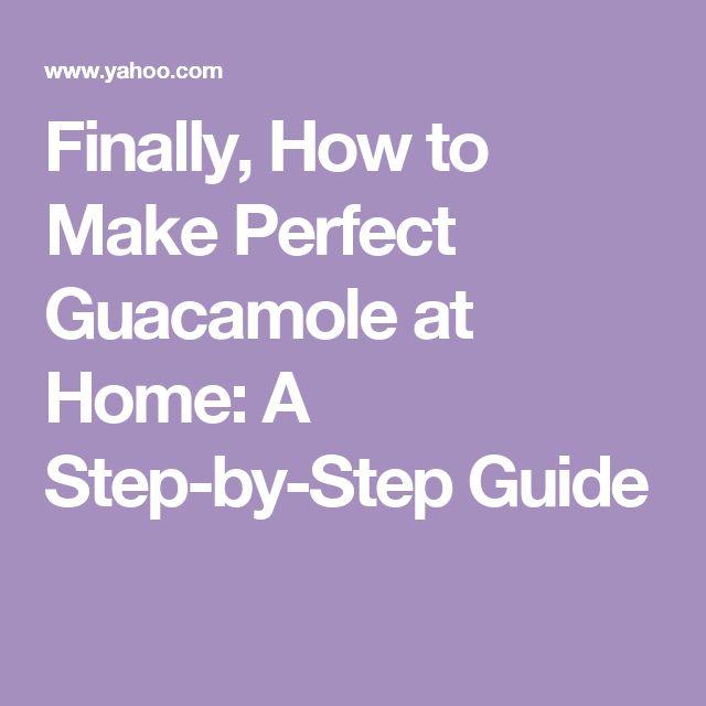 Finally, How to Make Perfect Guacamole at Home: A Step-by-Step Guide