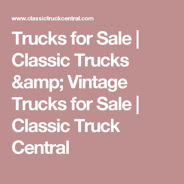 Trucks for Sale | Classic Trucks & Vintage Trucks for Sale | Classic Truck Central