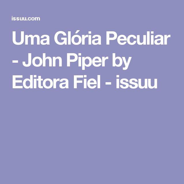 Uma Glória Peculiar - John Piper by Editora Fiel - issuu