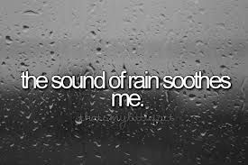 I don't like cold weather, but I love the sound of rain--so soothing and peaceful.