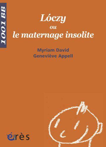 Loczy ou le maternage insolite: Amazon.fr: Myriam David, Geneviève Appell, Emmi Pikler, Bernard Golse: Livres