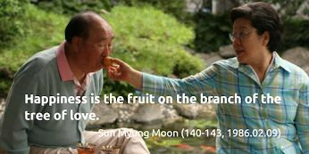 Happiness is the fruit on the branch of the tree of love. -Sun Myung Moon (140-143, 1986.02.09)