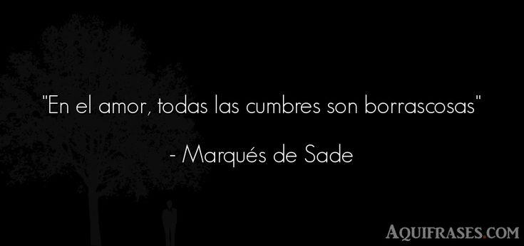 Frase de amor,  de amor corta  de Marqués de Sade. En el amor, todas las