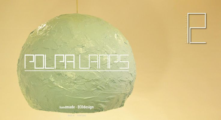 POLPA Lamps - Paulo Crafter  Handmade pulp lamps by Paulo Crafter -Made in Portugal
