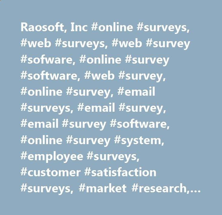 Raosoft, Inc #online #surveys, #web #surveys, #web #survey #sofware, #online #survey #software, #web #survey, #online #survey, #email #surveys, #email #survey, #email #survey #software, #online #survey #system, #employee #surveys, #customer #satisfaction #surveys, #market #research, #internet #survey #software #tools, #survey #tools, #survey #tool, #web #survey #software #tools, #web #survey #software #tool, #web #survey #tools, #ez #survey, #raosoft.com game.nef2.com/... Advantages of...
