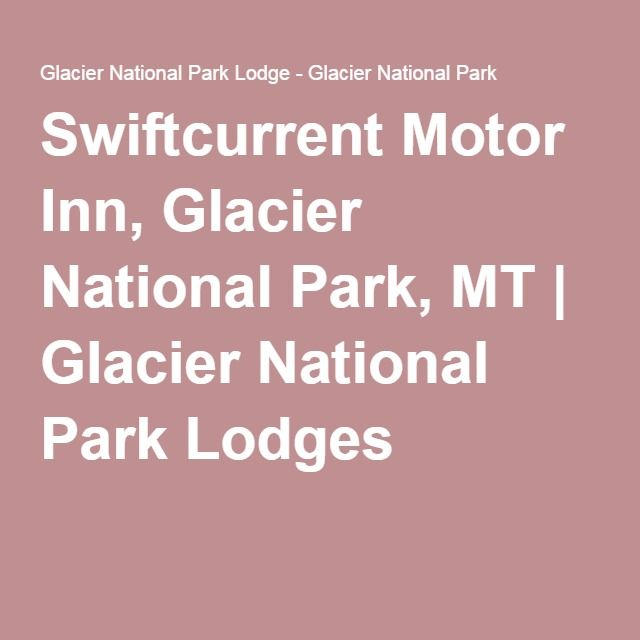 Swiftcurrent Motor Inn, Glacier National Park, MT | Glacier National Park Lodges