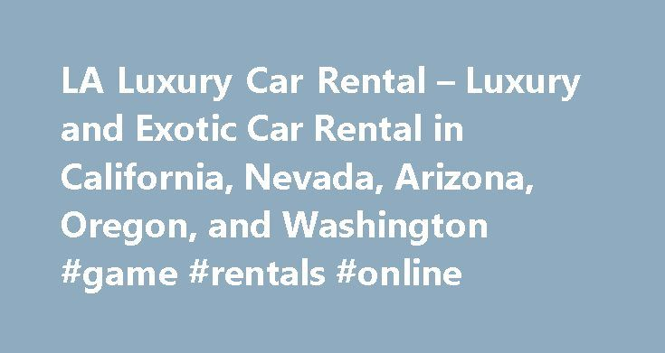 LA Luxury Car Rental – Luxury and Exotic Car Rental in California, Nevada, Arizona, Oregon, and Washington #game #rentals #online http://rental.nef2.com/la-luxury-car-rental-luxury-and-exotic-car-rental-in-california-nevada-arizona-oregon-and-washington-game-rentals-online/  #cars rent # Luxury is truly at your fingertips! LUXURY EXOTIC CAR COLLECTION We specialize in renting luxury and exotic cars, SUVs, sedans and convertibles at reasonable prices. With cars such as Aston Martin, BMW…