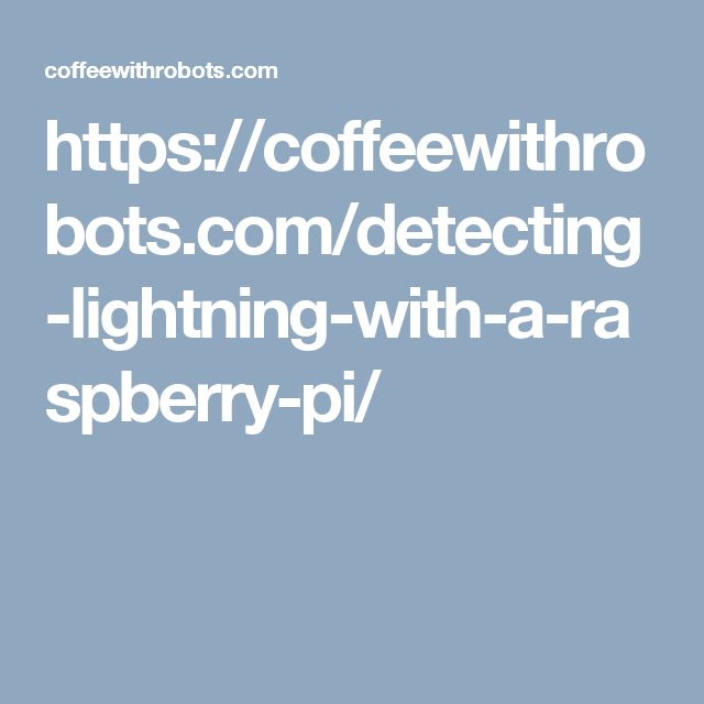 https://coffeewithrobots.com/detecting-lightning-with-a-raspberry-pi/
