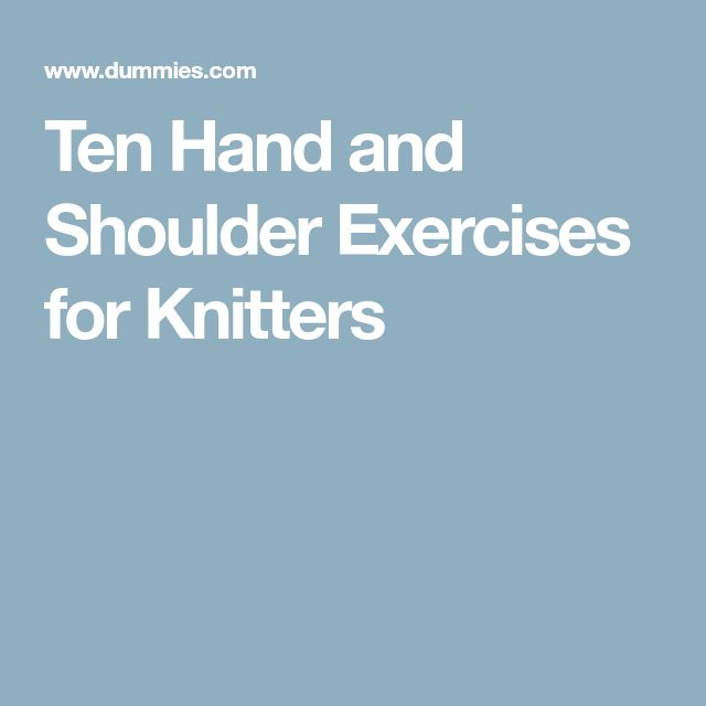 Ten Hand and Shoulder Exercises for Knitters