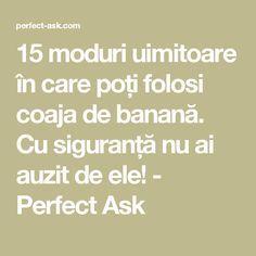 15 moduri uimitoare în care poți folosi coaja de banană. Cu siguranță nu ai auzit de ele! - Perfect Ask