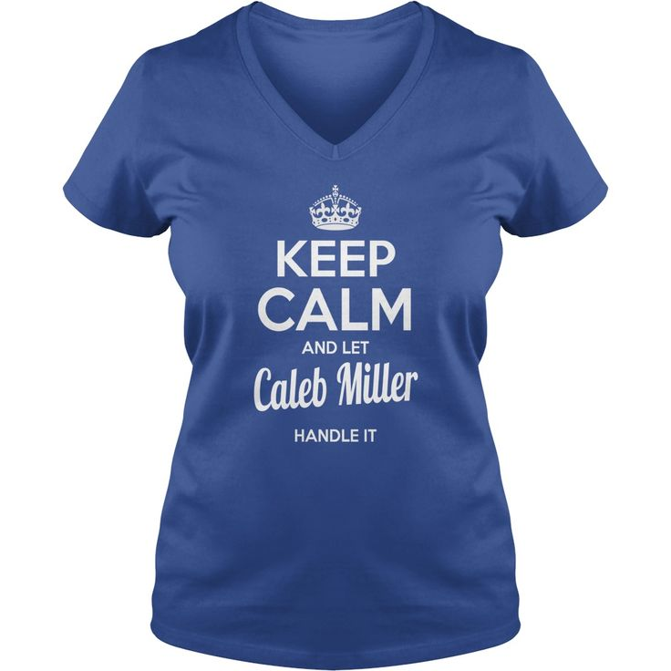 Caleb Miller Shirts keep calm and let Caleb Miller handle it Caleb Miller Tshirts Caleb Miller T-Shirts Name shirts Caleb Miller my name Caleb Miller tee Shirt Hoodie for Caleb Miller #gift #ideas #Popular #Everything #Videos #Shop #Animals #pets #Architecture #Art #Cars #motorcycles #Celebrities #DIY #crafts #Design #Education #Entertainment #Food #drink #Gardening #Geek #Hair #beauty #Health #fitness #History #Holidays #events #Home decor #Humor #Illustrations #posters #Kids #parenting…