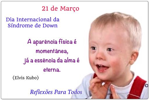 21 de Março - Dia Internacional da Síndrome de Down (acesse o texto sobre a síndrome)