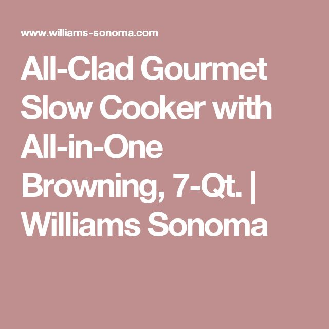 All-Clad Gourmet Slow Cooker with All-in-One Browning, 7-Qt. | Williams Sonoma