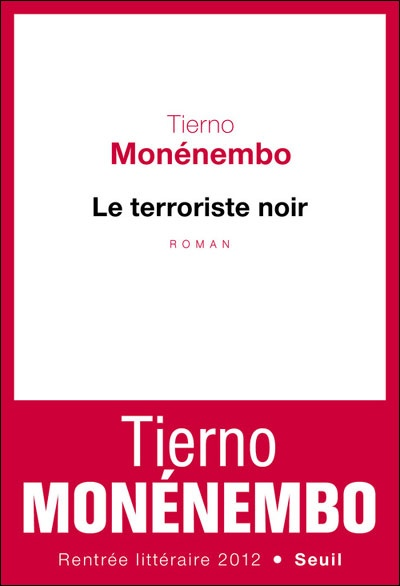 "Le terroriste noir de Tierno Monénembo. Don't be fooled by the ""catchy"" title (probably chosen by the editor for sales), this novel is based on the touching true story of a black soldier--un tirailleur sénégalais--who led the Resistance against Nazi oppression in a small French town. A basic novel with a rich, but straight-forward writing style."