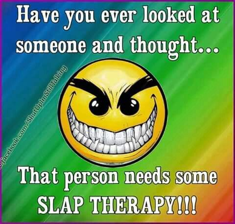 Slap they face! | Crazy quotes, Funny quotes, Words