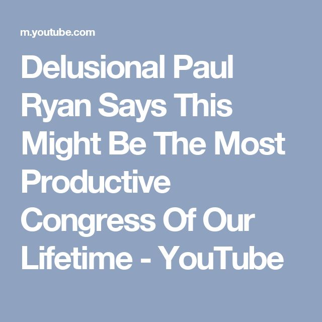 Delusional Paul Ryan Says This Might Be The Most Productive Congress Of Our Lifetime - YouTube