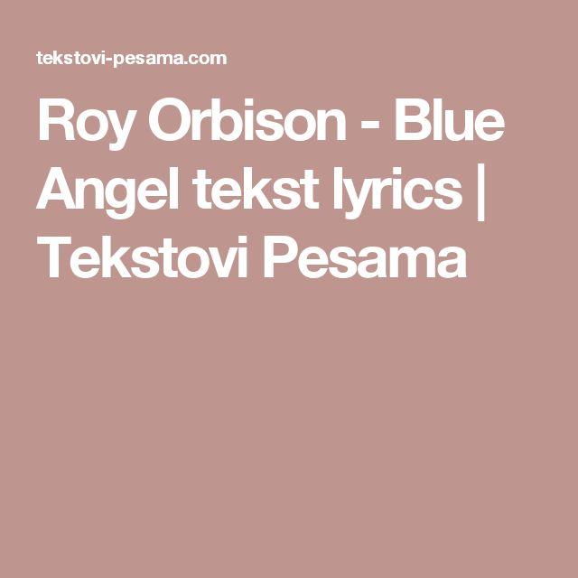 Roy Orbison - Blue Angel tekst lyrics | Tekstovi Pesama