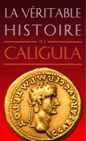 """La Véritable Histoire de Caligula. """"Rome. Caligula (12-41), devient empereur à l'âge de 25 ans et ne tarde pas à s'acheminer vers un despotisme sanglant. Il mourra assassiné. Il laisse à sa mort l'image d'un mégalomane décadent, prompt à la débauche et aux crimes en tous genres."""" http://www.lesbelleslettres.com/livre/?GCOI=22510100331940#"""
