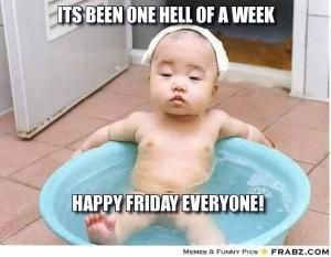 Its been one hell of a week  Happy Friday everyone!