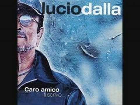 Lucio Dalla - Caro amico ti scrivo Lucio Dalla, Grand Officer, (4 March 1943 – 1 March 2012) was a popular Italian singer-songwriter and musician. He also played clarinet and keyboards.