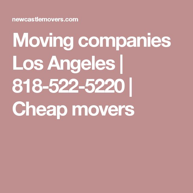 Moving companies Los Angeles | 818-522-5220 | Cheap movers