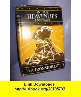 In the Heavenlies (Ephesians) (9780872133679) H.A. Ironside , ISBN-10: 0872133672  , ISBN-13: 978-0872133679 ,  , tutorials , pdf , ebook , torrent , downloads , rapidshare , filesonic , hotfile , megaupload , fileserve