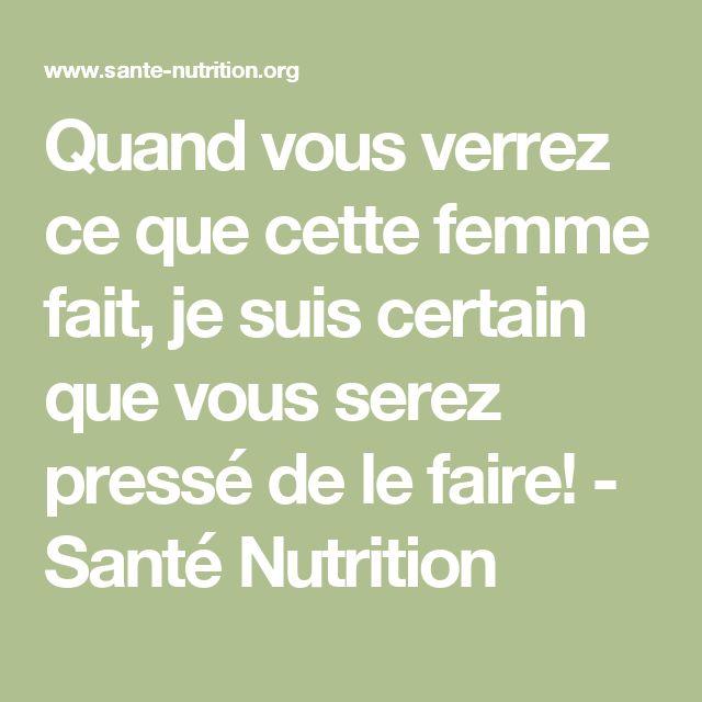 Quand vous verrez ce que cette femme fait, je suis certain que vous serez pressé de le faire! - Santé Nutrition