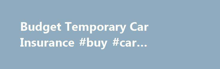 Cool Insurance news 2017: Budget Temporary Car Insurance #buy #car #insurance insurance.nef2.co... #tempor... Insurance News Check more at http://insurancequotereviews.top/blog/reviews/insurance-news-2017-budget-temporary-car-insurance-buy-car-insurance-insurance-nef2-co-tempor-insurance-news/